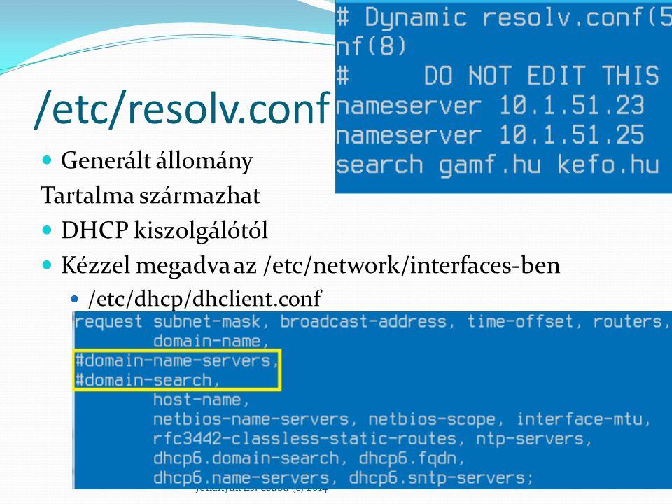 /etc/resolv.conf Generált állomány Tartalma származhat DHCP kiszolgálótól Kézzel megadva az /etc/network/interfaces-ben /etc/dhcp/dhclient.conf Johany
