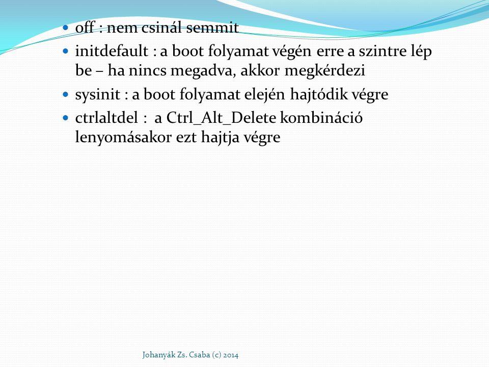 off : nem csinál semmit initdefault : a boot folyamat végén erre a szintre lép be – ha nincs megadva, akkor megkérdezi sysinit : a boot folyamat elejé