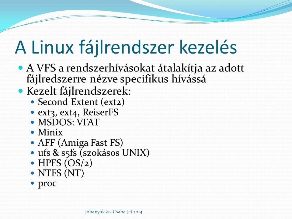 A proc fájlrendszer 1 állapot információkat szolgáltat a kernelről és a processzekről minden processzhez tartozik /proc/pid jegyzék ebben a fájlok , a pid-ű processz státusát adják további fájlok (pl: loadavg, uptime, meminfo, kmsg, version, cpuinfo, mounts stb.) a kernel állapotról informálnak Johanyák Zs.
