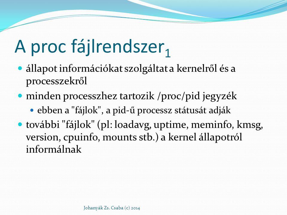 A proc fájlrendszer 1 állapot információkat szolgáltat a kernelről és a processzekről minden processzhez tartozik /proc/pid jegyzék ebben a
