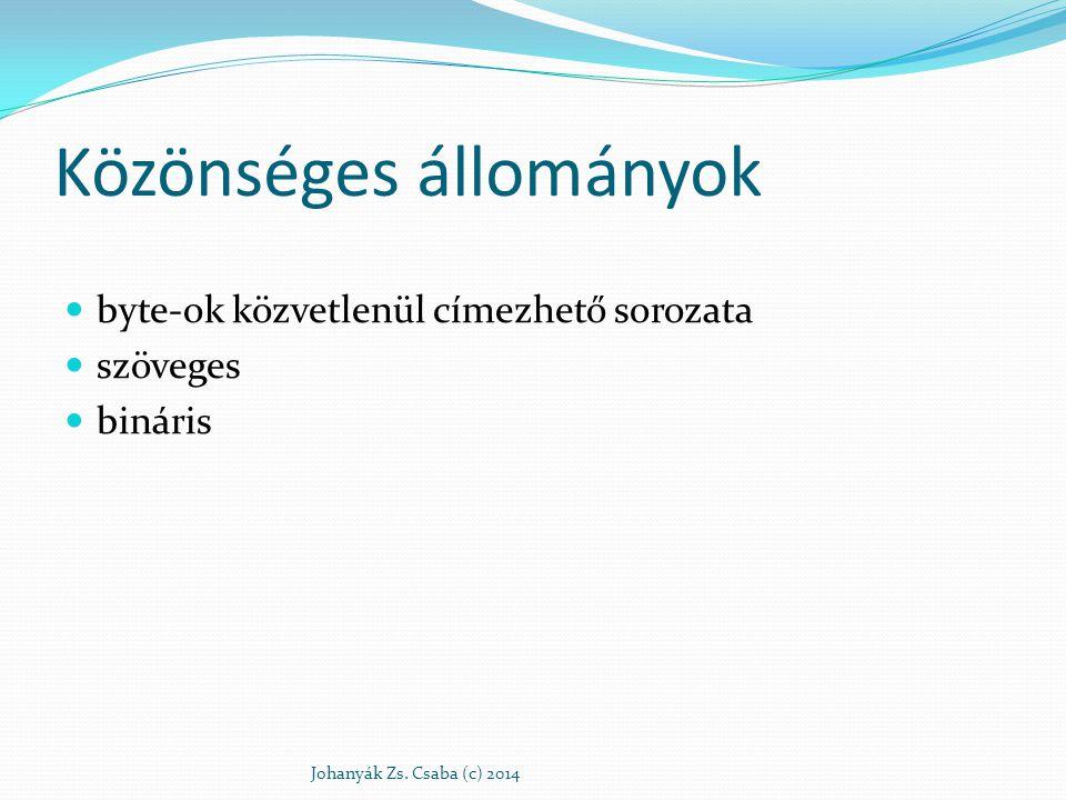 Közönséges állományok byte-ok közvetlenül címezhető sorozata szöveges bináris Johanyák Zs. Csaba (c) 2014