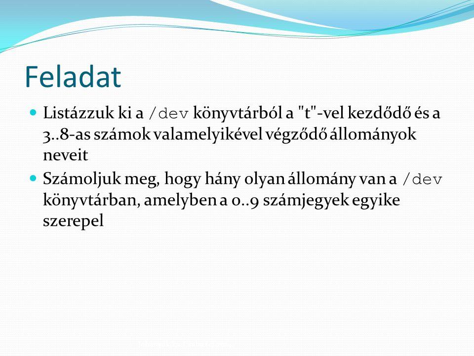 Megoldás ls /dev/t*[3-8] ls /dev/*[0-9]* | wc -l Johanyák Zs. Csaba (c) 2014