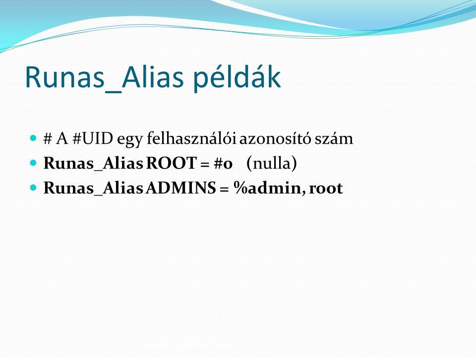 Host_Alias példák # Szerverek Host_Alias SERVERS = 192.168.0.1, 192.168.0.2, server1 # Egy hálózat Host_Alias NETWORK = 192.168.0.0/255.255.255.0 # Az összes gép a hálózatból, ami nem szerver Host_Alias WORKSTATIONS = NETWORK, !SERVERS Johanyák Zs.