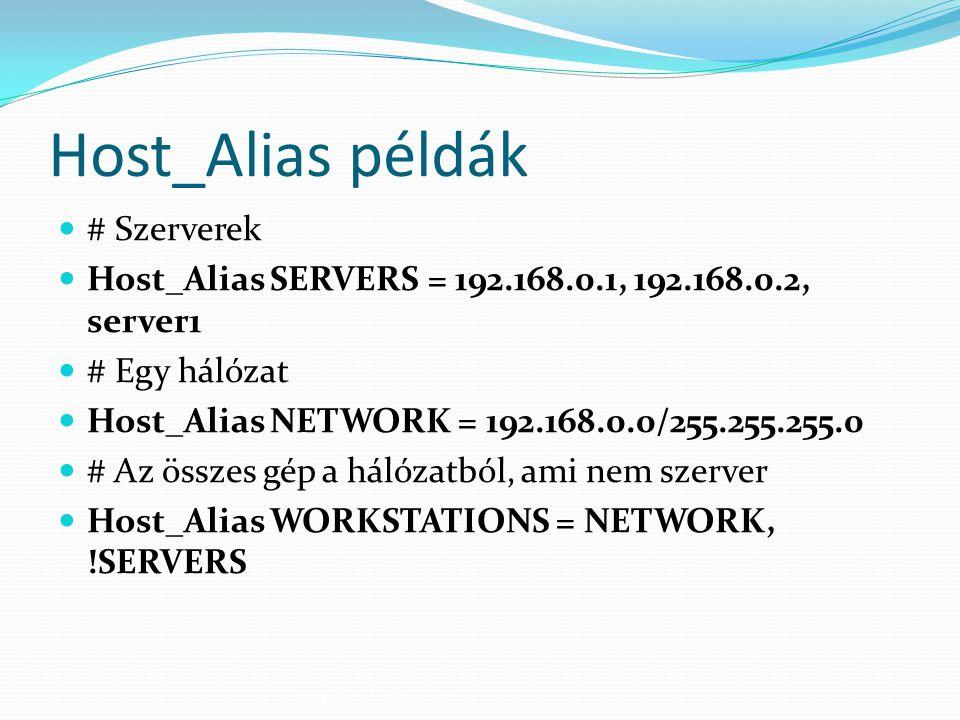 Host_Alias példák # Szerverek Host_Alias SERVERS = 192.168.0.1, 192.168.0.2, server1 # Egy hálózat Host_Alias NETWORK = 192.168.0.0/255.255.255.0 # Az