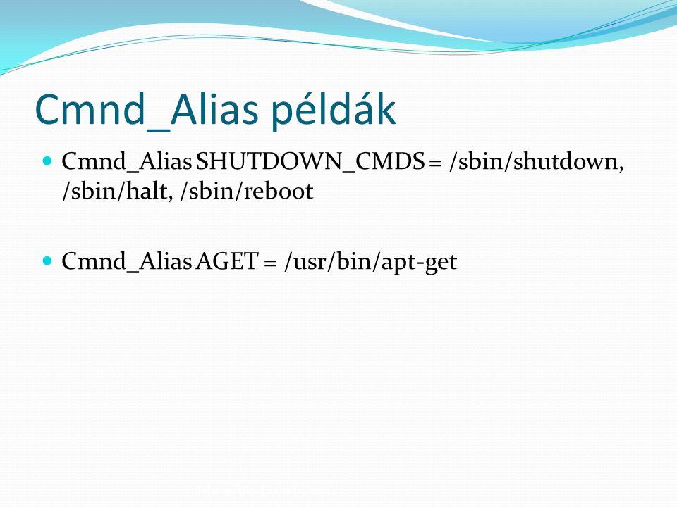 Cmnd_Alias példák Cmnd_Alias SHUTDOWN_CMDS = /sbin/shutdown, /sbin/halt, /sbin/reboot Cmnd_Alias AGET = /usr/bin/apt-get Johanyák Zs. Csaba (c) 2014