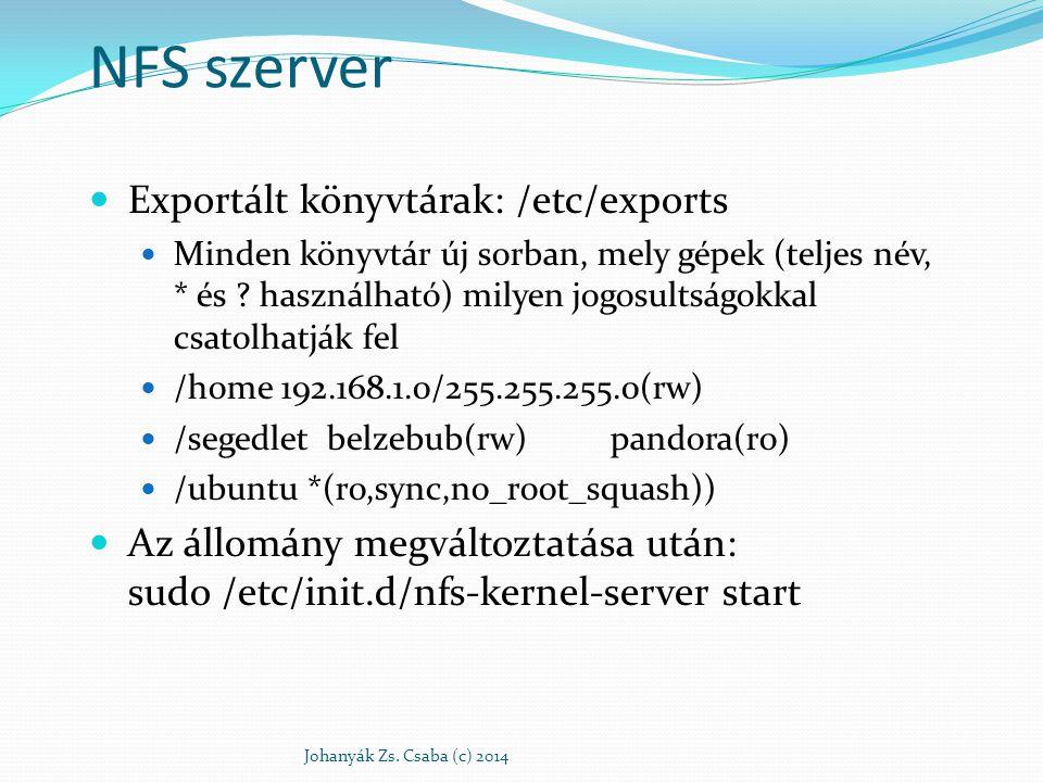 Hozzáférés szabályozás ro – read-only rw – read-write root_squash – a kliens rootja semmikép nem kaphat root jogokat erre a fájlrendszerre sync – a szerver szinkron módon hajtja végre a változtatásokat (csak a végrehajtás után jelez vissza)  link_absolute – a szimbolikus hivatkozások változatlanok maradnak subtree_check – a kérés beérkezése után a szerver leellenőrzi, hogy a cél a fájlrendszeren belül van-e illetve az exportált könyvtárstruktúrában található-e – biztosági probléma: a kliens kap egy leírót és infót a fájlrendszerről, ezért csak ro könyvtárakra.