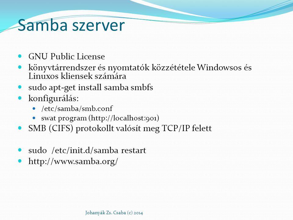 Samba szerver konfigurálása minden felhasználót be kell jegyezni csak a Linuxban (/etc/passwd) már bejegyzett felhasználókat lehet felvenni security=user unix password sync=yes [labor] comment=Labor writeable=yes path=/mnt/9-labor public=yes read list= jcsaba, @adminok write list=jcsaba, @adminok Konfigurációs állomány tesztelése: testparm Johanyák Zs.