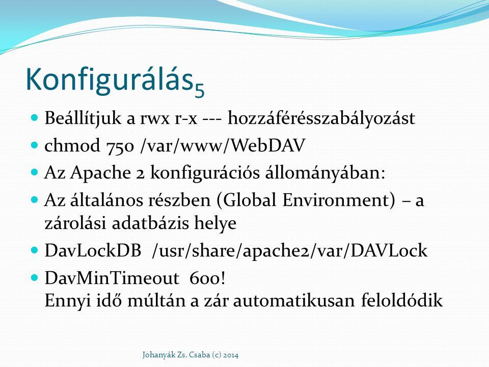 Konfigurálás 6 WebDAV könyvtár megadása Dav on AuthName WebDAV Login AuthType Basic Johanyák Zs.