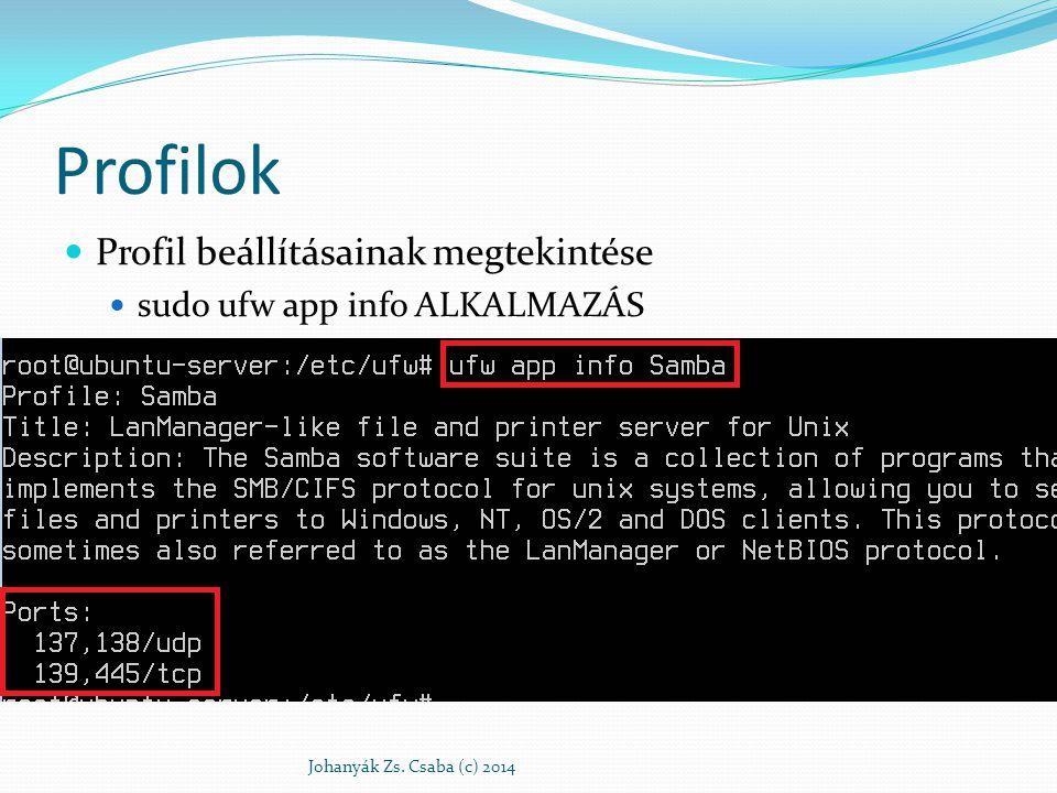 Profil használata Telepített profilok listája sudo ufw app list Az alkalmazáshoz kapcsolódó forgalom engedélyezése sudo ufw allow|deny ALKALMAZÁSNÉV sudo ufw allow Samba sudo ufw from 192.168.1.0/24 app Samba Eredmény (/lib/ufw/user.rules) Johanyák Zs.