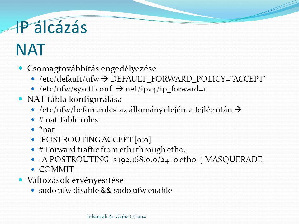 IP álcázás NAT Csomagtovábbítás engedélyezése /etc/default/ufw  DEFAULT_FORWARD_POLICY=