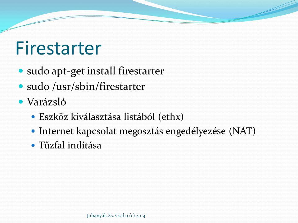Firestarter sudo apt-get install firestarter sudo /usr/sbin/firestarter Varázsló Eszköz kiválasztása listából (ethx) Internet kapcsolat megosztás enge