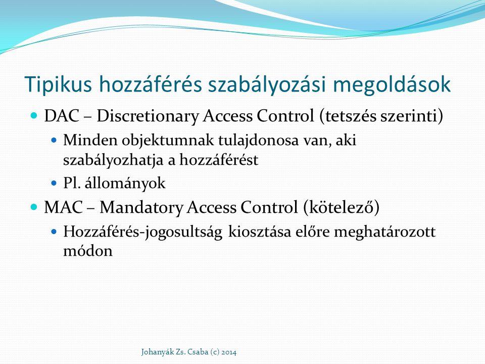 Tipikus hozzáférés szabályozási megoldások DAC – Discretionary Access Control (tetszés szerinti) Minden objektumnak tulajdonosa van, aki szabályozhatj