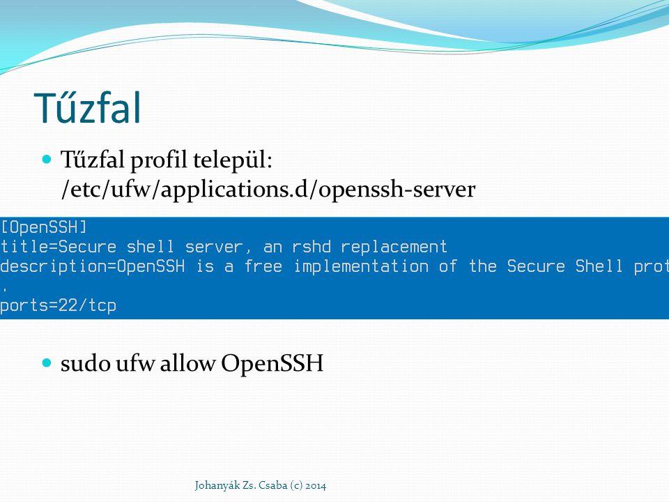 Tűzfal Tűzfal profil települ: /etc/ufw/applications.d/openssh-server sudo ufw allow OpenSSH Johanyák Zs. Csaba (c) 2014