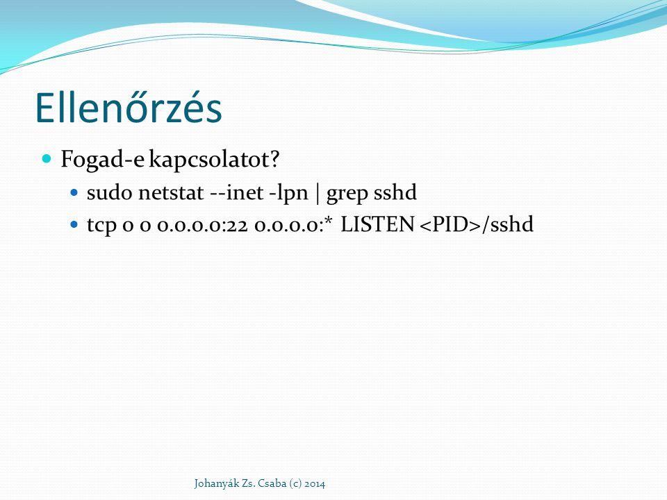 Ellenőrzés Fogad-e kapcsolatot? sudo netstat --inet -lpn | grep sshd tcp 0 0 0.0.0.0:22 0.0.0.0:* LISTEN /sshd Johanyák Zs. Csaba (c) 2014