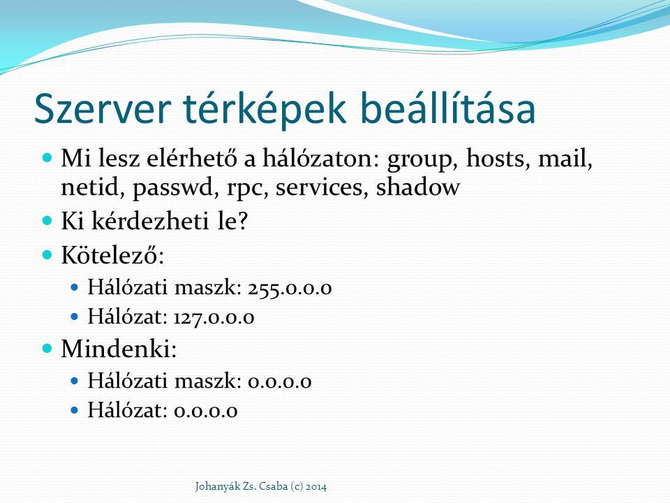 Szerver térképek beállítása Mi lesz elérhető a hálózaton: group, hosts, mail, netid, passwd, rpc, services, shadow Ki kérdezheti le? Kötelező: Hálózat