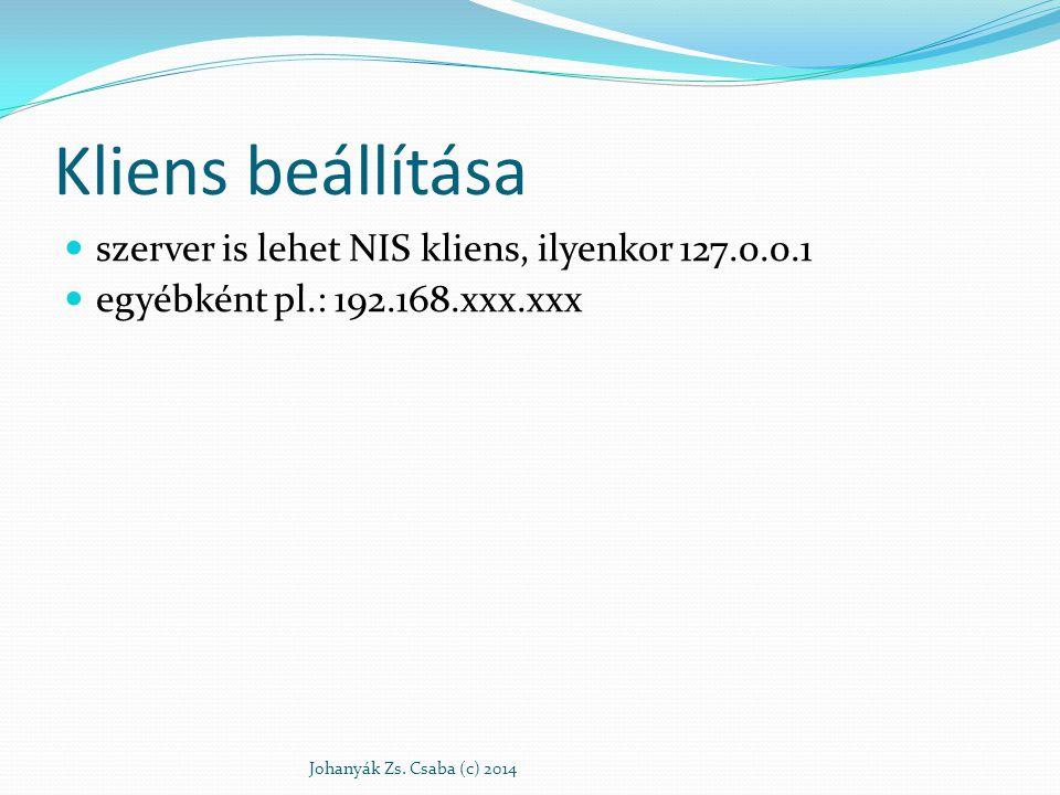 Kliens beállítása szerver is lehet NIS kliens, ilyenkor 127.0.0.1 egyébként pl.: 192.168.xxx.xxx Johanyák Zs. Csaba (c) 2014