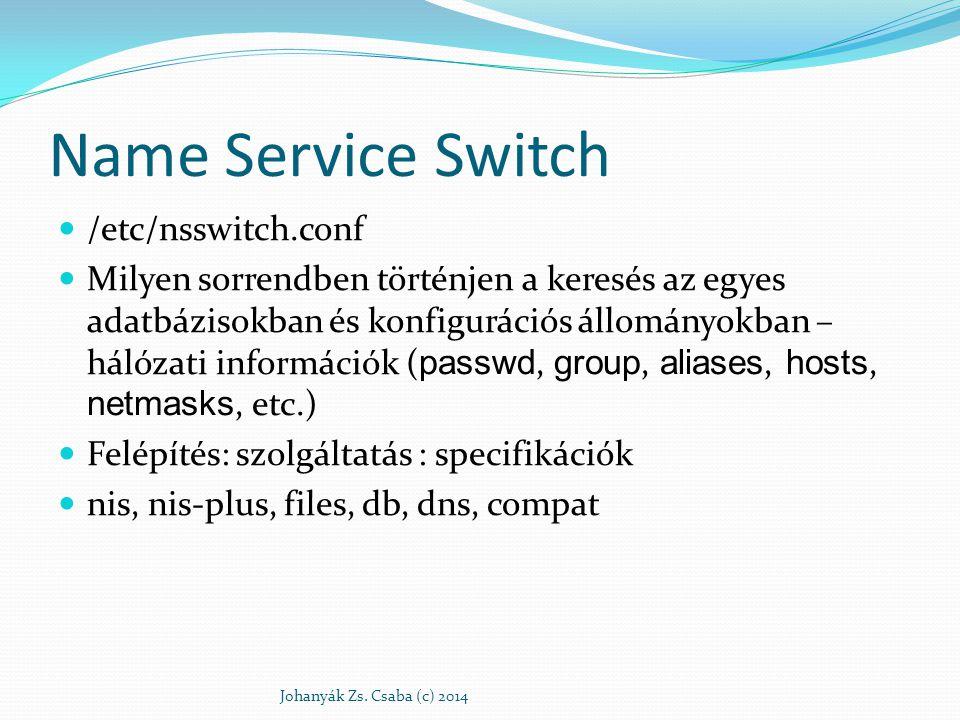 Name Service Switch /etc/nsswitch.conf Milyen sorrendben történjen a keresés az egyes adatbázisokban és konfigurációs állományokban – hálózati informá