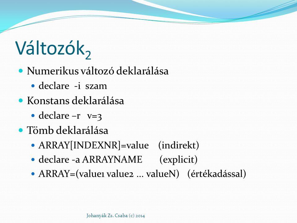 Változók 2 Numerikus változó deklarálása declare -i szam Konstans deklarálása declare –r v=3 Tömb deklarálása ARRAY[INDEXNR]=value (indirekt) declare