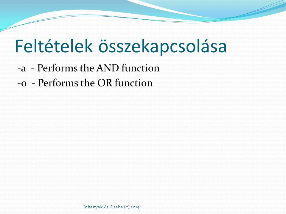 Feltételek összekapcsolása -a - Performs the AND function -o - Performs the OR function Johanyák Zs. Csaba (c) 2014