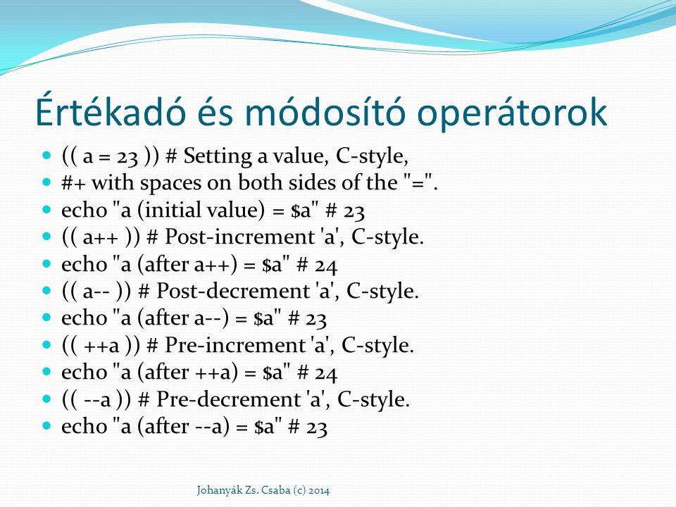 Értékadó és módosító operátorok (( a = 23 )) # Setting a value, C-style, #+ with spaces on both sides of the