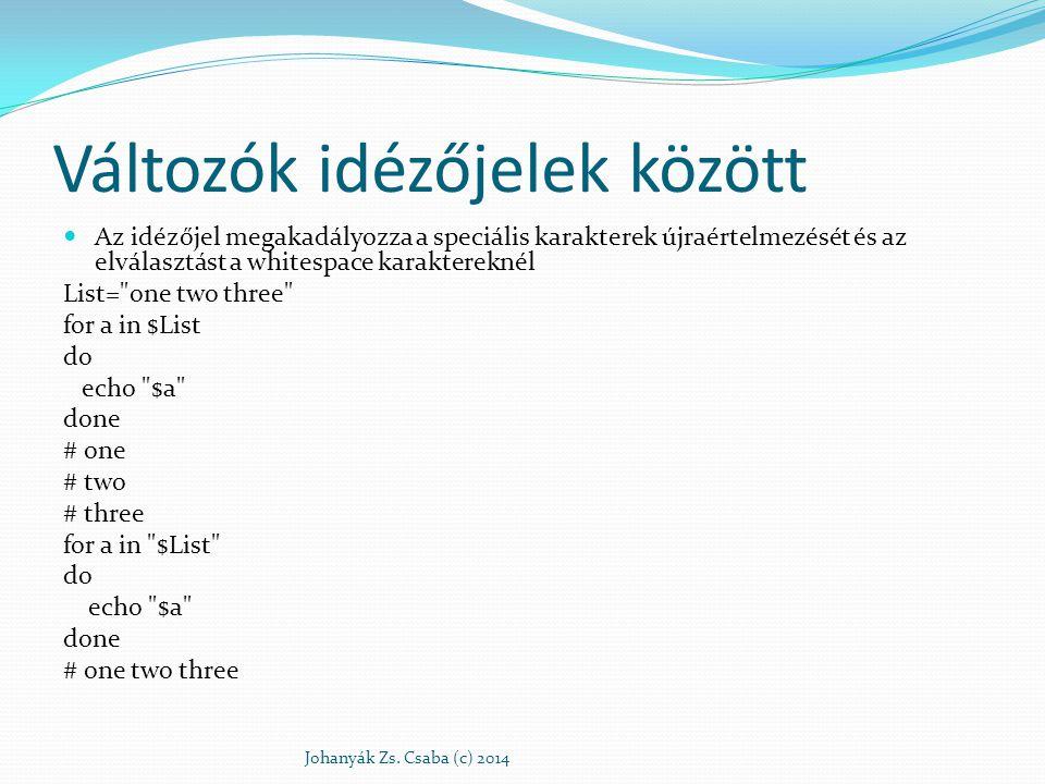 Csoporttagságok #!/bin/bash # csoportok.sh CsoportSzam=${#GROUPS} echo Csoportagságok száma: $CsoportSzam for g in `seq 1 $CsoportSzam` do ((sgid=${GROUPS[$g]})) # Kiírja az egyes csoportazonosítókhoz tartozó csoportneveket awk -F : -v gid= $sgid { if ( $3 == gid ) {print $1} } /etc/group done Johanyák Zs.