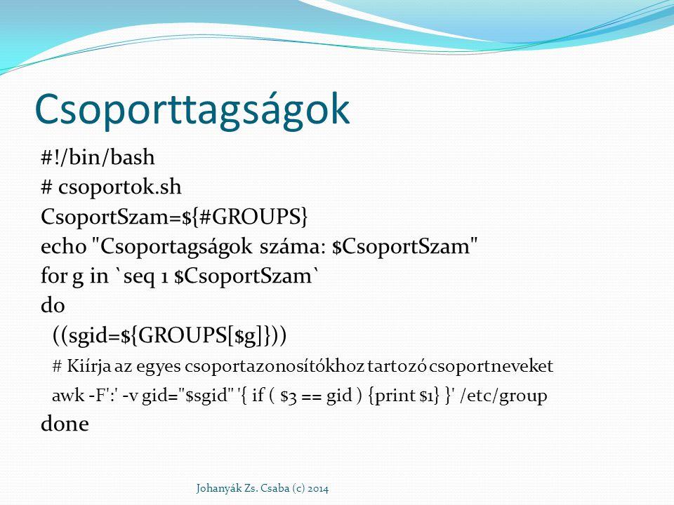 Csoporttagságok #!/bin/bash # csoportok.sh CsoportSzam=${#GROUPS} echo
