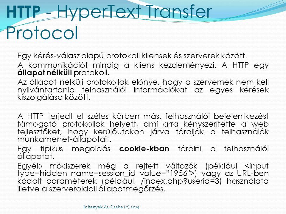 HTTP - HyperText Transfer Protocol Egy kérés-válasz alapú protokoll kliensek és szerverek között. A kommunikációt mindig a kliens kezdeményezi. A HTTP