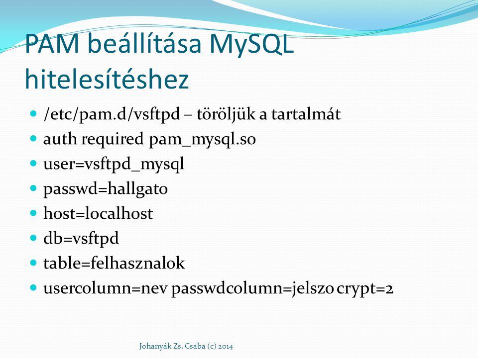 PAM beállítása MySQL hitelesítéshez /etc/pam.d/vsftpd – töröljük a tartalmát auth required pam_mysql.so user=vsftpd_mysql passwd=hallgato host=localho