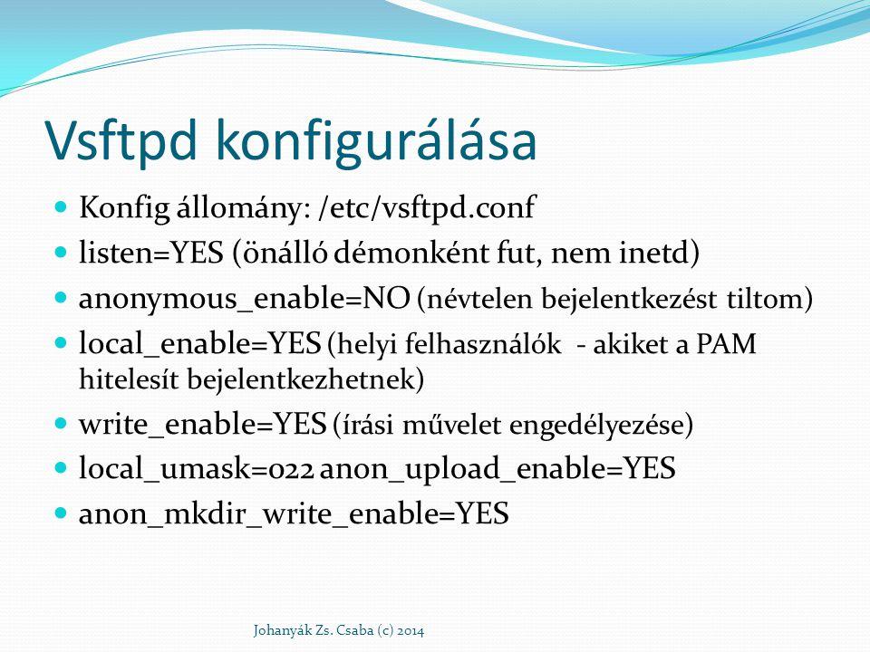 Vsftpd konfigurálása Konfig állomány: /etc/vsftpd.conf listen=YES (önálló démonként fut, nem inetd) anonymous_enable=NO (névtelen bejelentkezést tilto