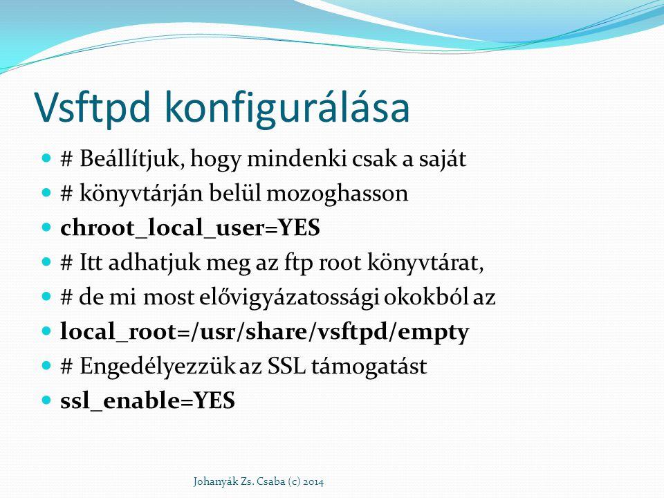 Vsftpd konfigurálása # Beállítjuk, hogy mindenki csak a saját # könyvtárján belül mozoghasson chroot_local_user=YES # Itt adhatjuk meg az ftp root kön