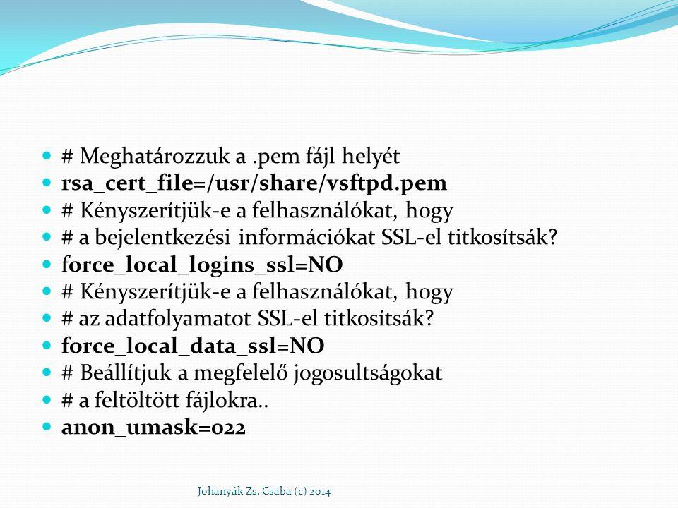 sudo mkdir -p /usr/share/vsftpd/empty && chmod 500 /usr/share/vsftpd/empty sudo mkdir /usr/share/vsftpd/users useradd –d /usr/share/vsftpd/empty vsftpd_user sudo passwd vsftpd_user Johanyák Zs.