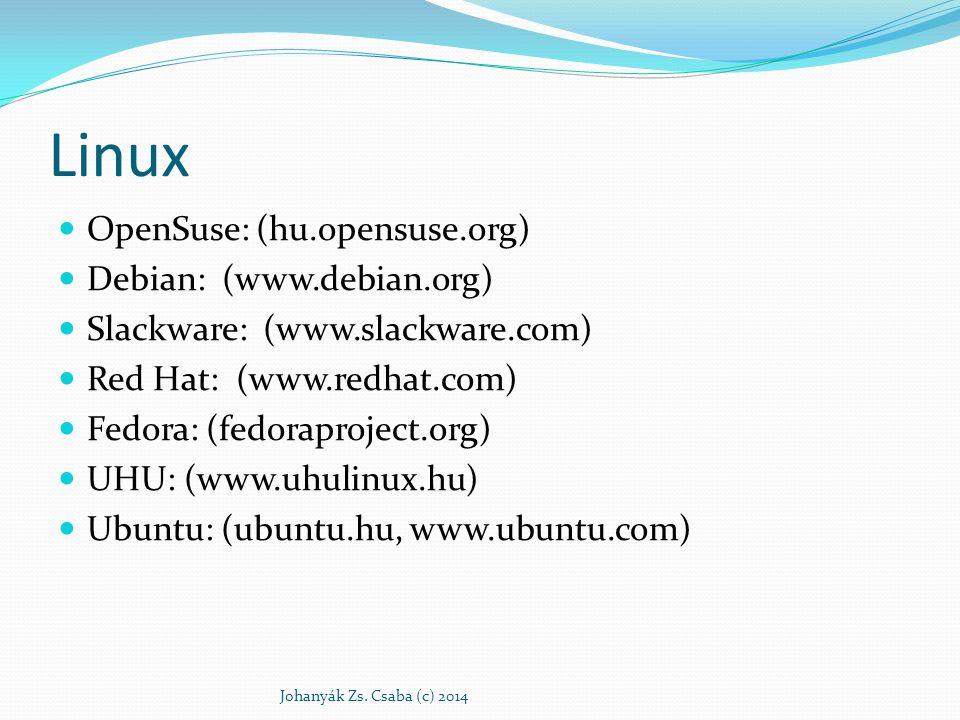 Linux OpenSuse: (hu.opensuse.org) Debian: (www.debian.org) Slackware: (www.slackware.com) Red Hat: (www.redhat.com) Fedora: (fedoraproject.org) UHU: (