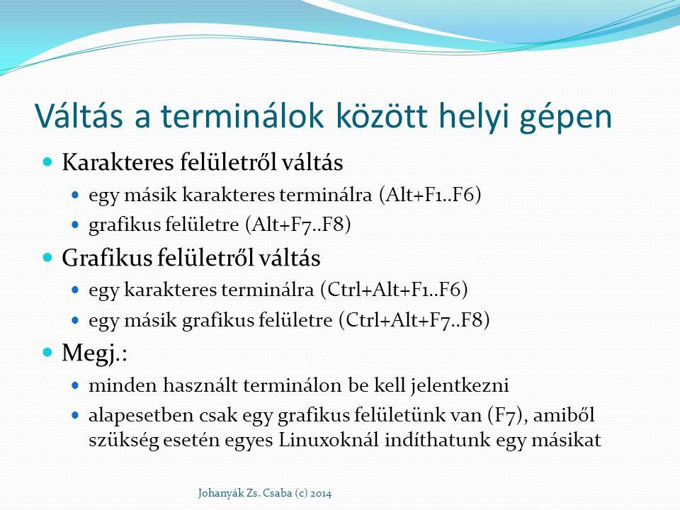 Váltás a terminálok között helyi gépen Karakteres felületről váltás egy másik karakteres terminálra (Alt+F1..F6) grafikus felületre (Alt+F7..F8) Grafi