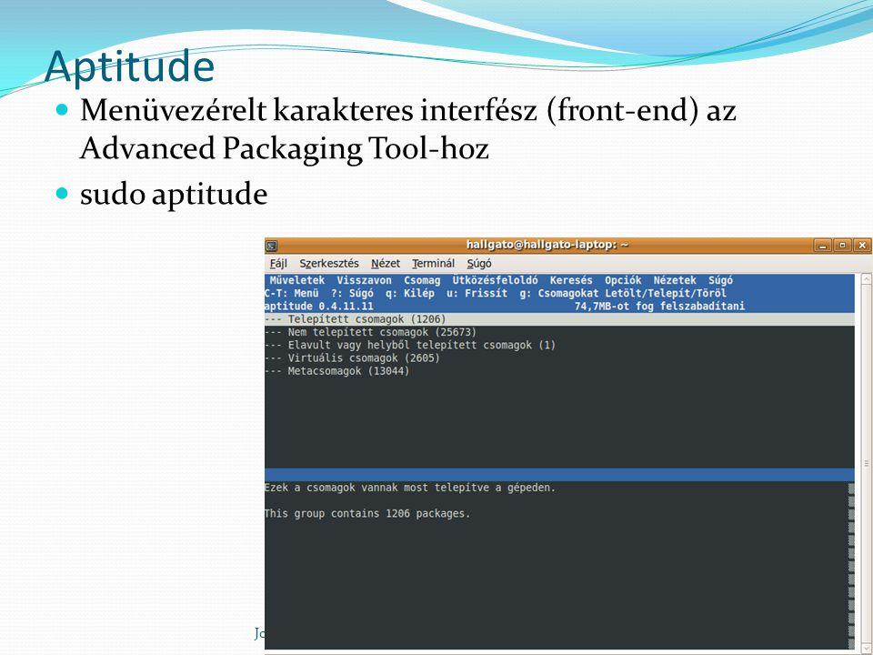 Aptitude Menüvezérelt karakteres interfész (front-end) az Advanced Packaging Tool-hoz sudo aptitude Johanyák Zs. Csaba (c) 2014