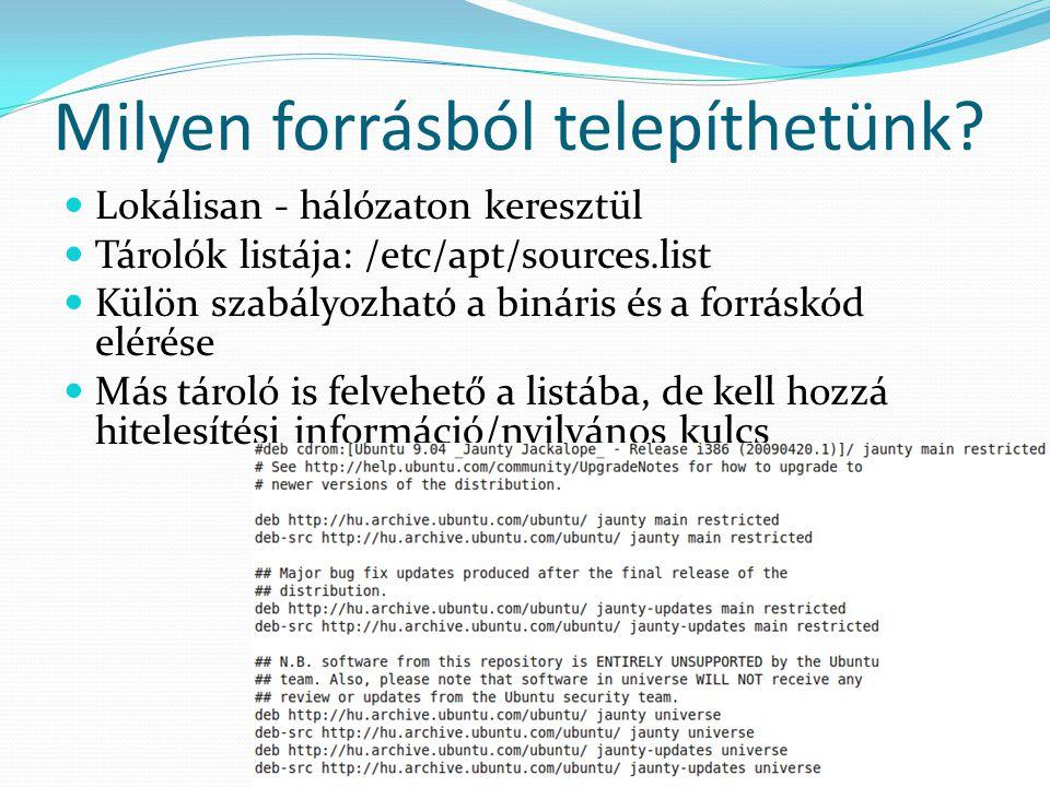 Milyen forrásból telepíthetünk? Lokálisan - hálózaton keresztül Tárolók listája: /etc/apt/sources.list Külön szabályozható a bináris és a forráskód el