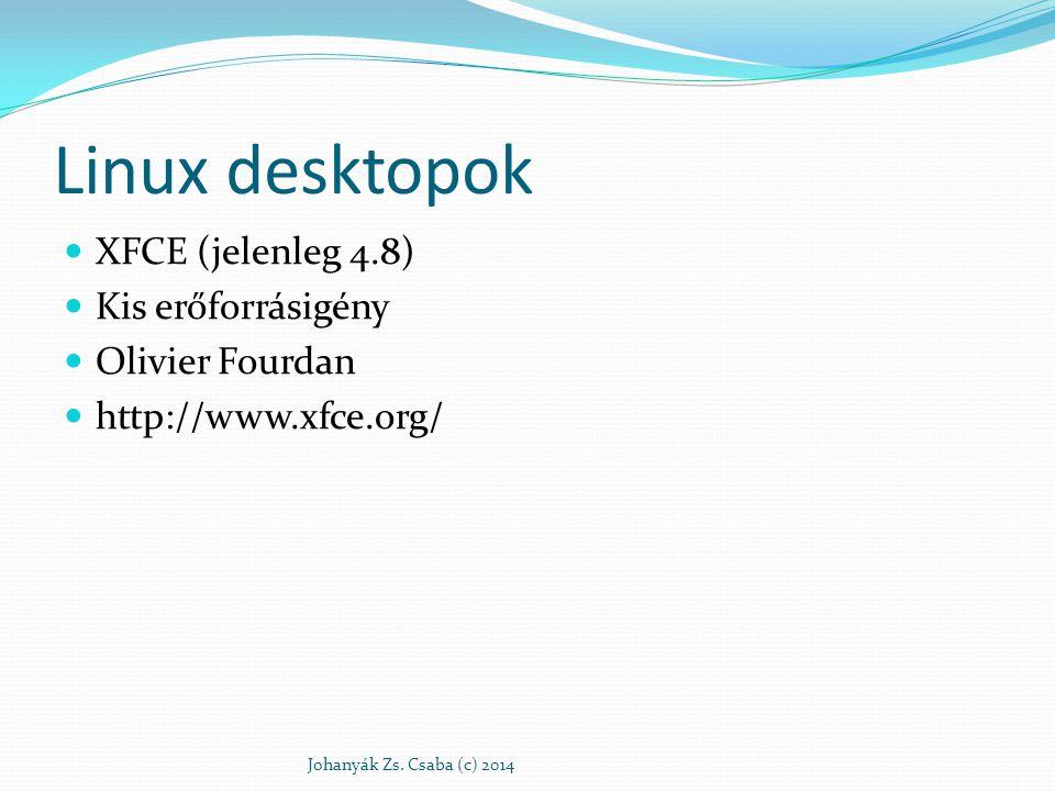 Linux desktopok XFCE (jelenleg 4.8) Kis erőforrásigény Olivier Fourdan http://www.xfce.org/ Johanyák Zs. Csaba (c) 2014