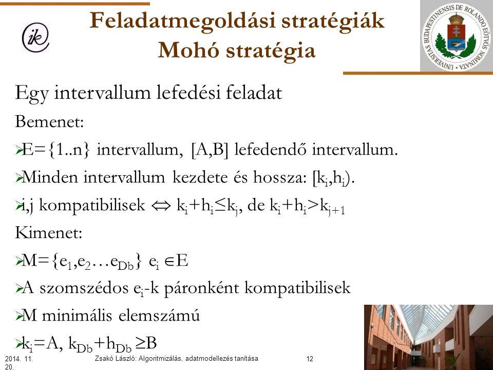 Feladatmegoldási stratégiák Mohó stratégia Egy intervallum lefedési feladat Bemenet:  E={1..n} intervallum, [A,B] lefedendő intervallum.