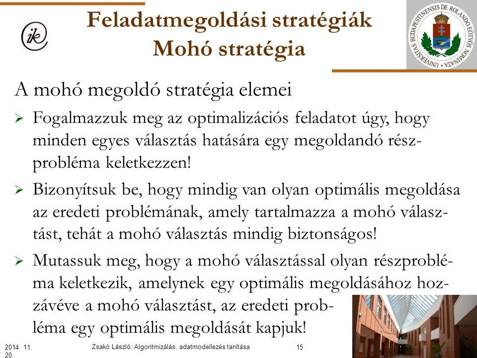 Feladatmegoldási stratégiák Mohó stratégia A mohó megoldó stratégia elemei  Fogalmazzuk meg az optimalizációs feladatot úgy, hogy minden egyes választás hatására egy megoldandó rész- probléma keletkezzen.