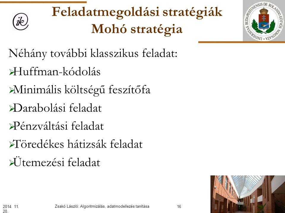 Feladatmegoldási stratégiák Mohó stratégia Néhány további klasszikus feladat:  Huffman-kódolás  Minimális költségű feszítőfa  Darabolási feladat  Pénzváltási feladat  Töredékes hátizsák feladat  Ütemezési feladat 2014.
