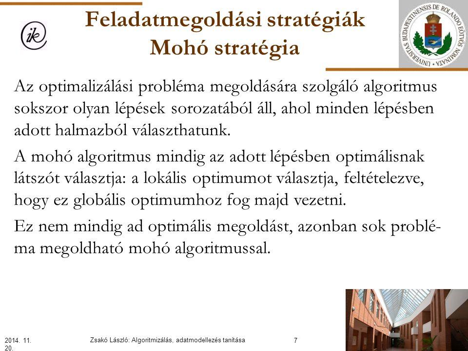 Feladatmegoldási stratégiák Mohó stratégia Az optimalizálási probléma megoldására szolgáló algoritmus sokszor olyan lépések sorozatából áll, ahol minden lépésben adott halmazból választhatunk.