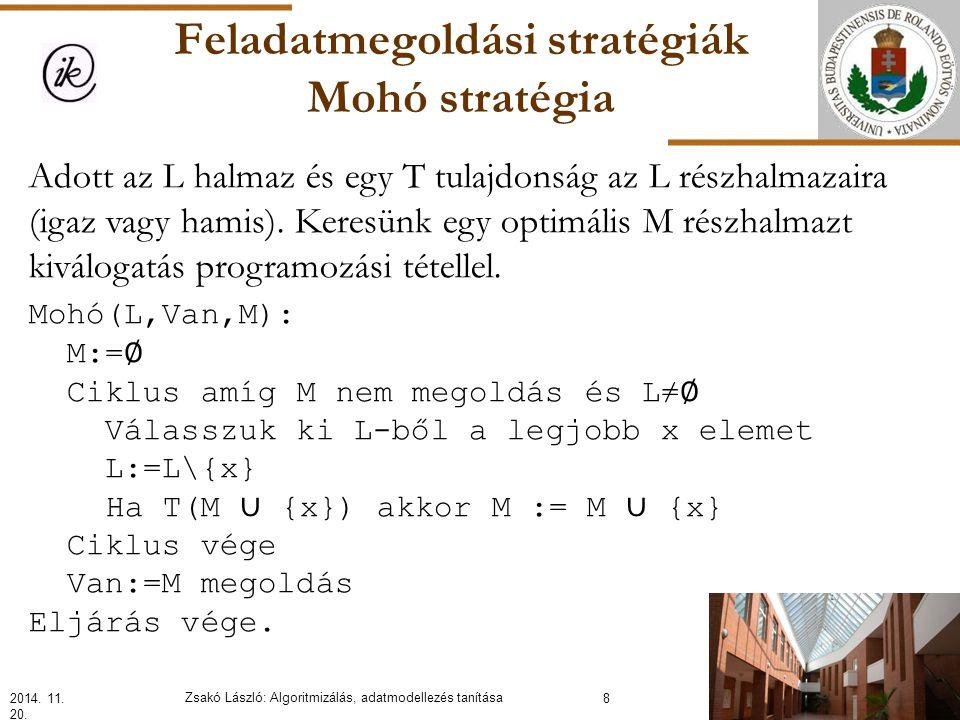 Feladatmegoldási stratégiák Mohó stratégia Adott az L halmaz és egy T tulajdonság az L részhalmazaira (igaz vagy hamis).