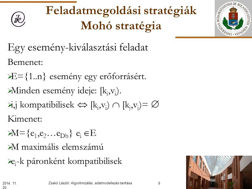 Feladatmegoldási stratégiák Mohó stratégia Egy esemény-kiválasztási feladat Bemenet:  E={1..n} esemény egy erőforrásért.