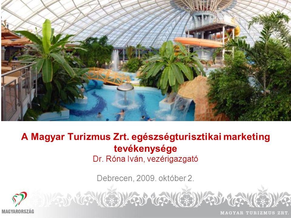 A Magyar Turizmus Zrt. egészségturisztikai marketing tevékenysége Dr. Róna Iván, vezérigazgató Debrecen, 2009. október 2.