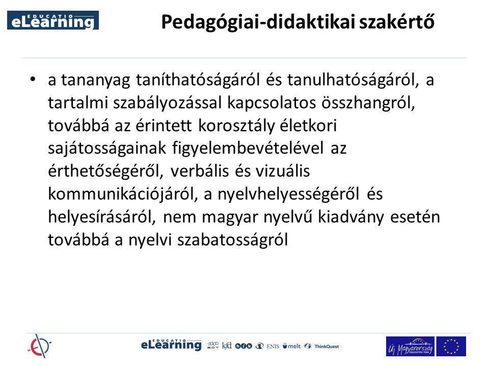 Pedagógiai-didaktikai szakértő a tananyag taníthatóságáról és tanulhatóságáról, a tartalmi szabályozással kapcsolatos összhangról, továbbá az érintett korosztály életkori sajátosságainak figyelembevételével az érthetőségéről, verbális és vizuális kommunikációjáról, a nyelvhelyességéről és helyesírásáról, nem magyar nyelvű kiadvány esetén továbbá a nyelvi szabatosságról
