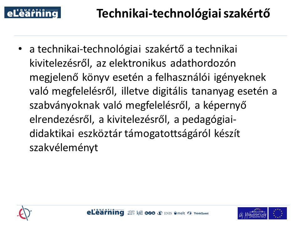 Technikai-technológiai szakértő a technikai-technológiai szakértő a technikai kivitelezésről, az elektronikus adathordozón megjelenő könyv esetén a felhasználói igényeknek való megfelelésről, illetve digitális tananyag esetén a szabványoknak való megfelelésről, a képernyő elrendezésről, a kivitelezésről, a pedagógiai- didaktikai eszköztár támogatottságáról készít szakvéleményt