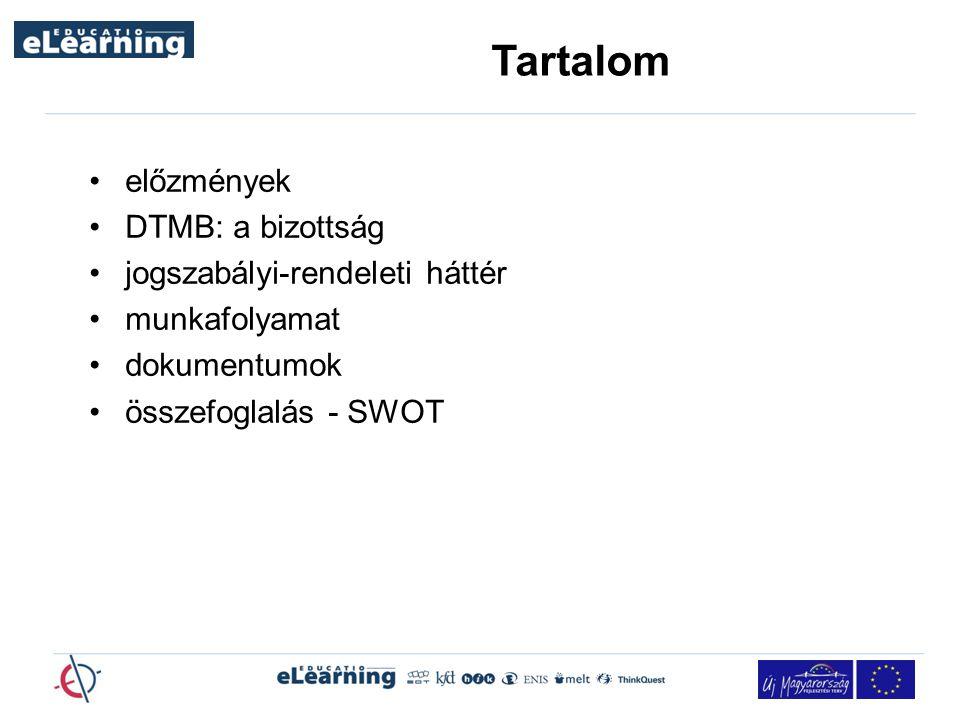 Tartalom előzmények DTMB: a bizottság jogszabályi-rendeleti háttér munkafolyamat dokumentumok összefoglalás - SWOT