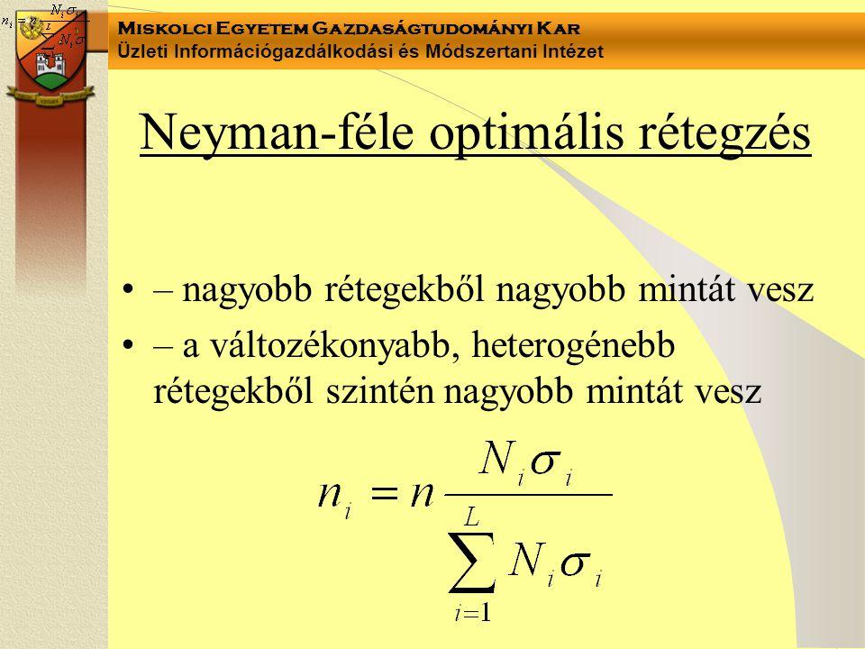 Miskolci Egyetem Gazdaságtudományi Kar Üzleti Információgazdálkodási és Módszertani Intézet Neyman-féle optimális rétegzés – nagyobb rétegekből nagyobb mintát vesz – a változékonyabb, heterogénebb rétegekből szintén nagyobb mintát vesz