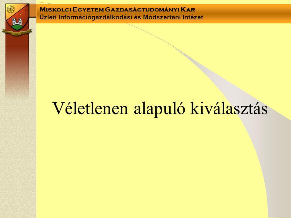 Miskolci Egyetem Gazdaságtudományi Kar Üzleti Információgazdálkodási és Módszertani Intézet Véletlenen alapuló kiválasztás