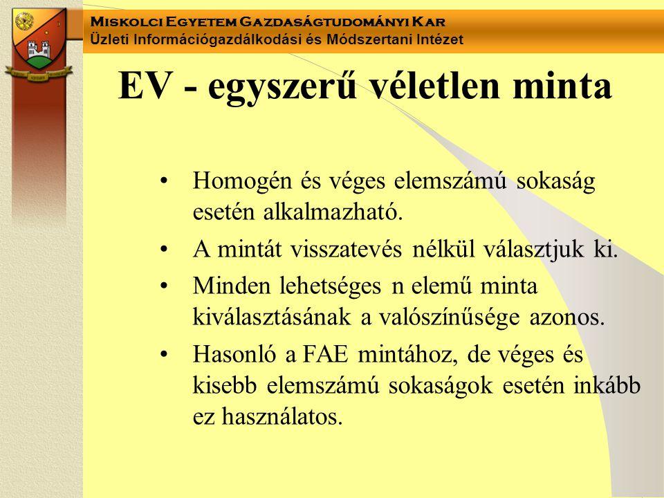 Miskolci Egyetem Gazdaságtudományi Kar Üzleti Információgazdálkodási és Módszertani Intézet EV - egyszerű véletlen minta Homogén és véges elemszámú sokaság esetén alkalmazható.