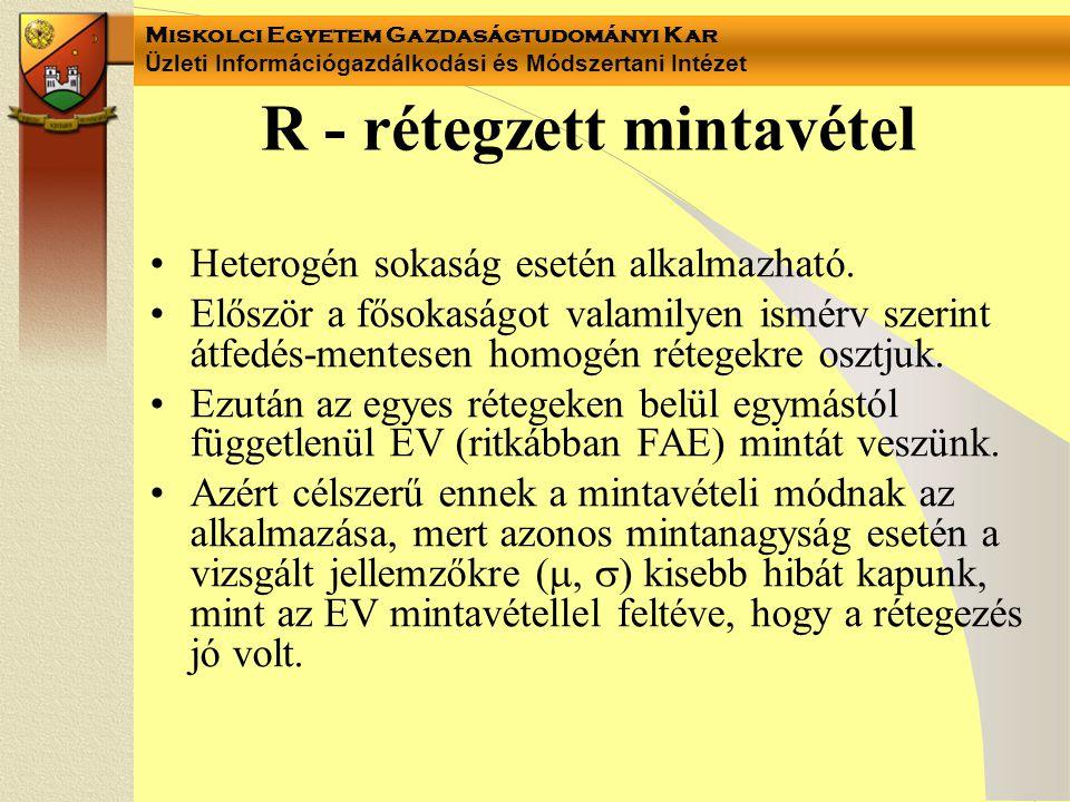 Miskolci Egyetem Gazdaságtudományi Kar Üzleti Információgazdálkodási és Módszertani Intézet R - rétegzett mintavétel Heterogén sokaság esetén alkalmazható.